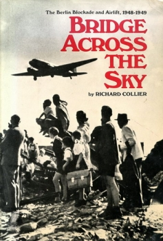 Bridge Across the Sky: The Berlin Blockade and Airlift, 1948-1949