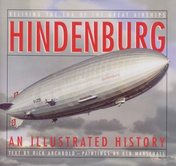 Hindenburg - An illustrated History: Reliving the Era of the Great Airships