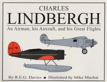 Charles Lindbergh: An Airman, his Aircraft, and his Great Flights