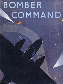 Bomber Command: The Air Ministry Account of Bomber Command's Offensive Against the Axis September, 1939 - July, 1941