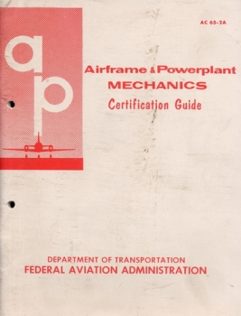 Airframe and Powerplant Mechanics Certification Guide: AC 65-2A