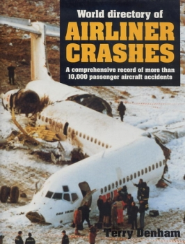 World Directory of Airline Crashes: A comprehensive record of more than 10.000 passenger aircraft accidents