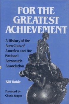 For the Greatest Achivements: A History of the Aeroclub of America and the National Aeronautic Association