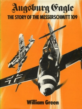 Augsburg Eagle: The Story of the Messerschmitt 109
