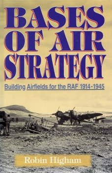 Bases of Air Strategy: Building Airfields for the RAF 1914-1945