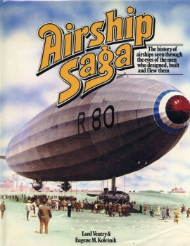 Airship Saga: The history of airships seen trough the eyes of the men who designed, built and flew them