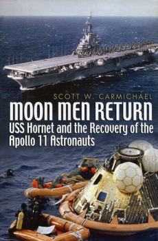 Moon Men Return: USS Hornet and the Recovery of the Apollo 11 Astronauts