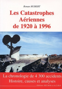 Les Catastrophes Aériennes de 1920 à 1996: La chronologie de 4200 accidents - History, causes et analyses