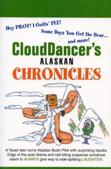 Clouddancer´s Alaskan Chronicles - Volume I: A Texas teen turns Alaskan Bush Pilot with surprising results
