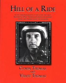 "Hell of a Ride: A first person biography of the 'gutsy' test pilot, Richard G. 'Dick"" Thomas, notorious for his bold, daring and dashing flight test escapades!"
