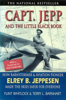 Capt. Jepp and the Little Black Book: How Barnstormer and Aviation Pioneer Elrey B. Jeppesen Made the Skies Safer for Everyone