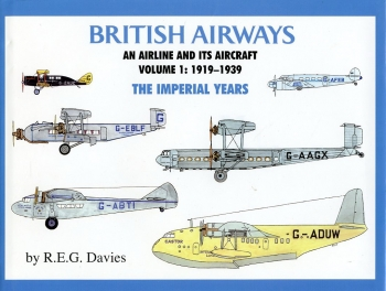 British Airways - An Airline and its Aircraft: Volume 1: The Imperial Years 1919-1939
