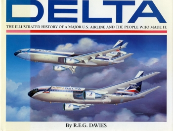 Delta - An Airline and its Aircraft: The Illustrated History of a Major U.S. Airline and the People Who Made it