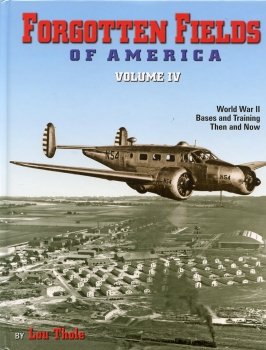 Forgotten Fields of America - Volume IV: World War II Bases and Training Then and Now
