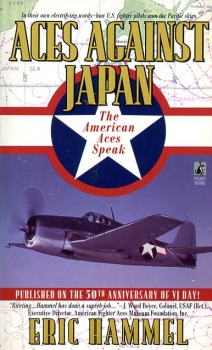 Aces Against Japan: The American Aces Speak - How U.S. Fighter Pilots won the Pacific Skies