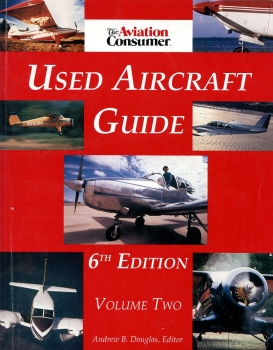 The Aviation Consumer Used Aircraft Guide - Volume One and Volume Two: 6th Edition