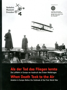 Als der Tod das Fliegen lernte - When Death Took the Air: Die Luftfahrt in Europa vor Ausbruch des Ersten Weltkrieges - Aviation in Europe Before the Outbreak of teh First World War