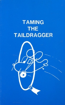 Taming the Taildragger: A flight manual for classic tailwheel type aircraft