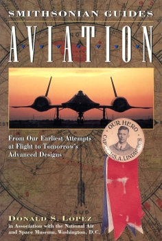 Aviation - From Our Earliest Attempts at Flight to Tomorrows Advanced Designs: Smithsonian Guide