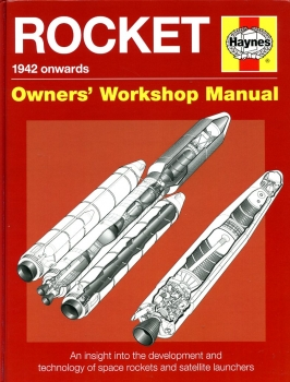 Rocket Owners' Workshop Manual - 1942 onwards: An insight into the development and technology of space rockets and satellite launchers