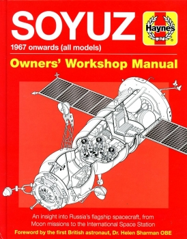 Soyuz Owners' Workshop Manual - 1967 onwards (all models): An Insight into Russia's Flagship Spacecraft, from Moon Missions to the International Space Station