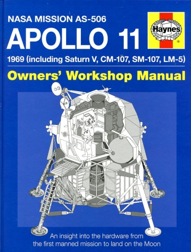 Apollo 11 1969 (Including Saturn V, CM-107, SM-107, LM-5) Owners' Workshop Manual: An Insight into the Hardware from the First Manned Mission to Land on the Moon