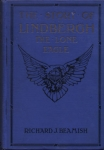 The Story of Lindbergh the Lone Eagle: including the development of aviation, epoch-making flights of the world´s greatest airmen, and the history of efforts to bridge the distance between the old and the new worlds