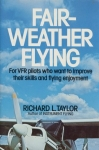 Fair-Weather Flying: For VFR pilots who want to improve theri skills and flying enjoyment