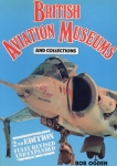 British Aviation Museums and Collections: 2nd Edition Fully revised and expandes
