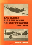 Das waren die deutschen Kriegsflugzeuge 1935-1945 - Aircraft of the Luftwaffe 1935-1945: A pictorial history of German Air Force warplanes, with text and data in English and German