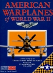 American Warplanes of World War II: Combat Aircraft of the United States Army Air Force, US Navy, US Marine Corps 1941 to 1945