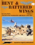 Bent & Battered Wings - Volume 2: USAAF/USAF Damaged Aircraft 1935-1957