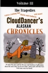 Clouddancer´s Alaskan Chronicles - Volume III: At times the price paid for the joys and freedoms of gallivanting about the arctic skies was far too steep. Some paid with their lives. And some were my friends.