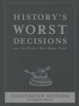 History's Worst Decisions: And The People Who Made Them