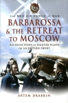 Barbarossa & The Retreat to Moscow: Recollections of Fighter Pilots on the Eastern Front